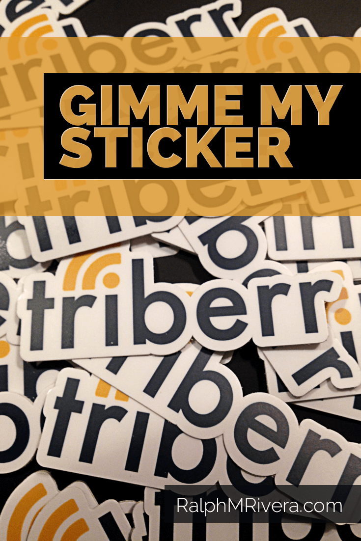 I'll Give You A Triberr Sticker If You Tell Me How To Make Triberr Better. I'm not allowed to tell you that the Triberr team has begun rebuilding Triberr from the ground up to be better, faster and more awesome.